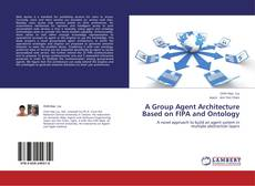 Bookcover of A Group Agent Architecture Based on FIPA and Ontology
