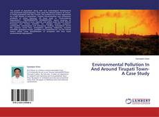 Portada del libro de Environmental Pollution In And Around Tirupati Town- A Case Study