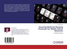 Bookcover of Securing Multicast Routing Protocols for Mobile Adhoc Networks