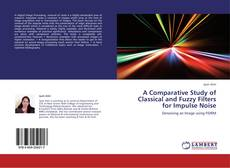 Bookcover of A Comparative Study of Classical and Fuzzy Filters for Impulse Noise