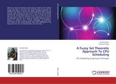 Bookcover of A Fuzzy Set Theoretic Approach To CPU Scheduling