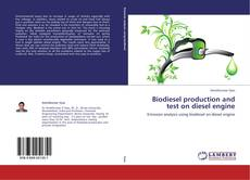 Biodiesel production and test on diesel engine的封面