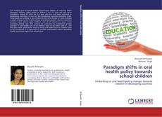 Portada del libro de Paradigm shifts in oral health policy towards school children