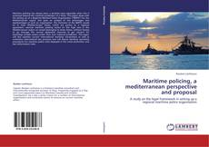 Bookcover of Maritime policing, a mediterranean perspective and proposal