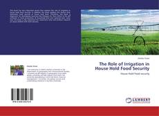 Bookcover of The Role of Irrigation in House Hold Food Security