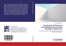 Continuity of Personal Knowledge Construction through Creative Act kitap kapağı