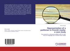 Bookcover of Representation of a politician in Finnish media: a case study