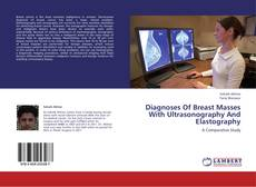 Bookcover of Diagnoses Of Breast Masses With Ultrasonography And Elastography
