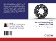 Bookcover of Characterizing Defects In Metals Using PALS