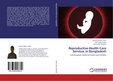 Bookcover of Reproductive Health Care Services in Bangladesh