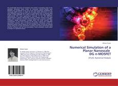 Bookcover of Numerical Simulation of  a Planar Nanoscale   DG n-MOSFET