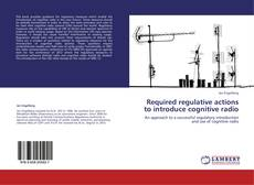 Bookcover of Required regulative actions to introduce cognitive radio