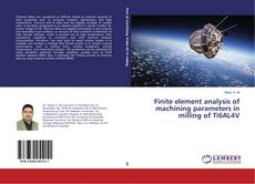 Bookcover of Finite element analysis of machining parameters in milling of Ti6AL4V
