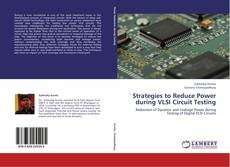 Обложка Strategies to Reduce Power during VLSI Circuit Testing