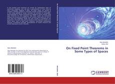 Bookcover of On Fixed Point Theorems in Some Types of Spaces