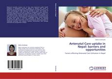 Bookcover of Antenatal Care uptake in Nepal: barriers and opportunities