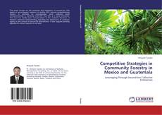 Bookcover of Competitive Strategies in Community Forestry in Mexico and Guatemala