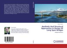 Bookcover of Aesthetic And Structural Approaches In Design Of Long Span Bridges