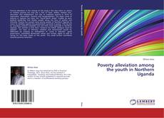 Poverty alleviation among the youth in Northern Uganda kitap kapağı