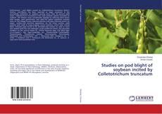 Studies on pod blight of soybean incited by Colletotrichum truncatum kitap kapağı
