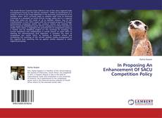 Portada del libro de In Proposing An Enhancement Of SACU Competition Policy