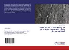 Bookcover of SEM, EDAX & AFM study of ZnTe films deposited using SILAR method