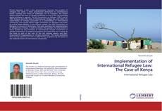 Bookcover of Implementation of International Refugee Law: The Case of Kenya