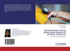 Bookcover of Job satisfaction among public sector doctors in northern Indian city