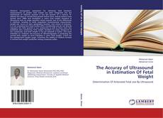 The Accuray of Ultrasound in Estimation  Of Fetal Weight kitap kapağı