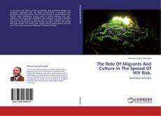 Bookcover of The Role Of Migrants And Culture In The Spread Of HIV Risk,