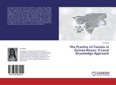 Bookcover of The Practice of Fanadu in Guinea-Bissau: A Local Knowledge Approach