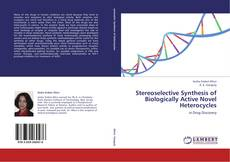 Bookcover of Stereoselective Synthesis of Biologically Active Novel Heterocycles