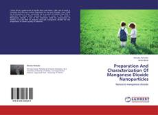 Bookcover of Preparation And Characterization Of Manganese Dioxide Nanoparticles