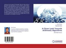 Bookcover of A Closer Look Towards Arithmetic Algorithms