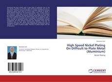 Bookcover of High Speed Nickel Plating On Difficult to Plate Metal (Aluminium)