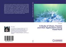 Buchcover von A Study of Chaos, Fractals and their Applications Using Fixed Point