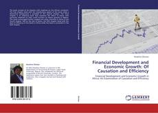 Bookcover of Financial Development and Economic Growth: Of Causation and Efficiency