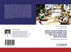 Capa do livro de LARGE SCALE WIRELESS SENSOR NETWORK FOR TACTICAL MILITARY APPLICATIONS