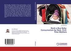 Bookcover of Rock-a-Buy Baby: Consumerism by New, First-Time Mothers