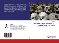 Bookcover of The Mass Grave Beneath the Magdeburg Cathedral