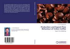 Bookcover of Production and Export Price Behaviour of Indian Coffee