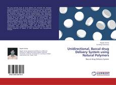 Bookcover of Unidirectional, Baccal drug Delivery System using Natural Polymers