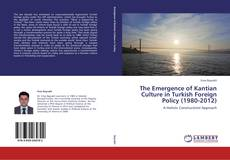Bookcover of The Emergence of Kantian Culture in Turkish Foreign Policy (1980-2012)