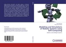 Bookcover of Modeling and Simulations of Robotic Systems using Soft Computing