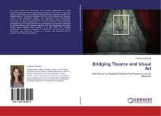 Copertina di Bridging Theatre and Visual Art