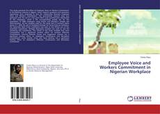 Bookcover of Employee Voice and Workers Commitment in Nigerian Workplace