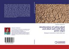 Bookcover of Amelioration of saline-alkali and alkali soils with blue green algae