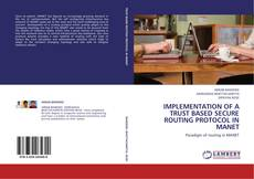 Bookcover of IMPLEMENTATION OF A TRUST BASED SECURE ROUTING PROTOCOL IN MANET