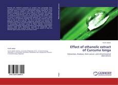 Bookcover of Effect of ethanolic extract of Curcuma longa
