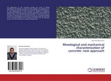 Bookcover of Rheological and mechanical characterization of concrete: new approach